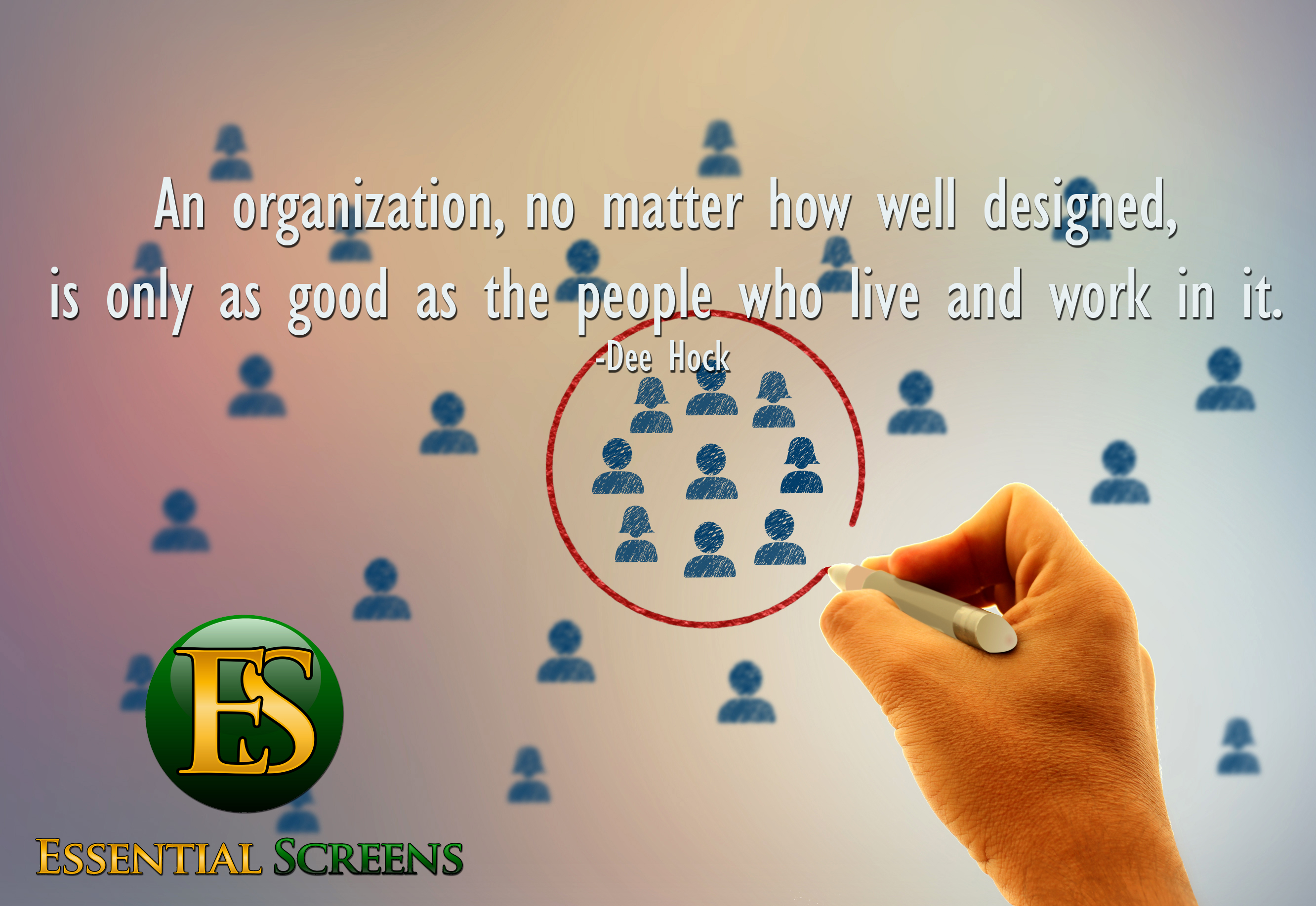 An organization, no matter how well designed, is only as good as the people who live and work in it.